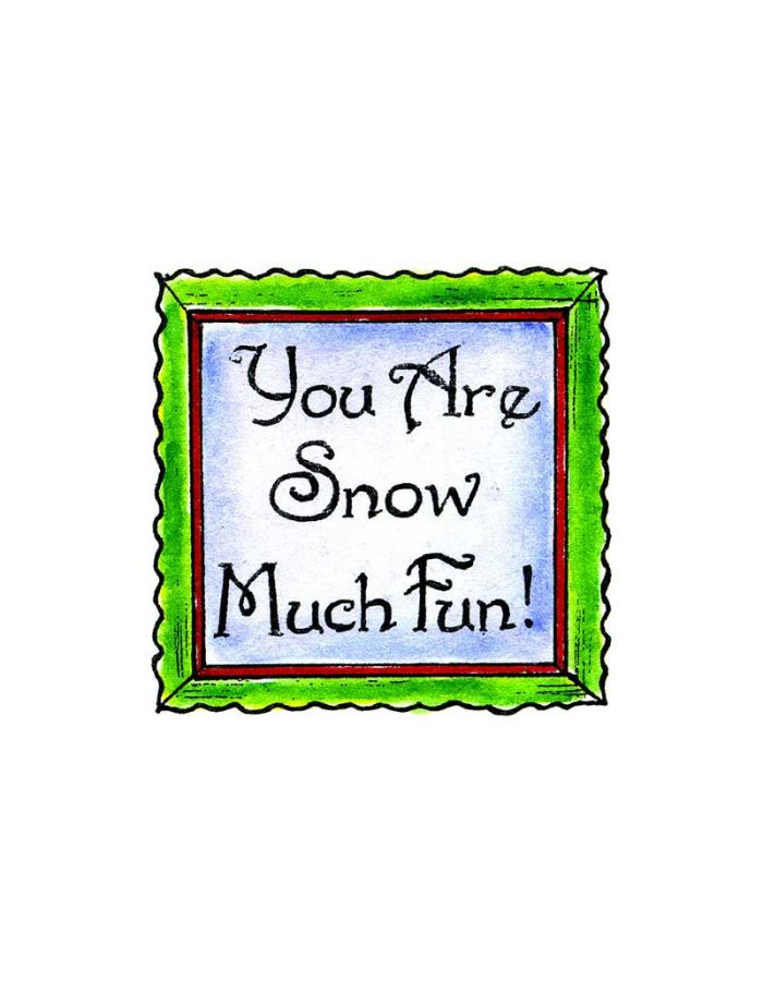 You Are Snow Much Fun - C10387